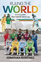 Ruling the World: The Story of the 1992 Cricket World Cup (Hardback)