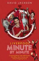 Liverpool Minute by Minute: Covering More Than 500 Goals, Penalties, Red Cards and Other Intriguing Facts (Paperback)