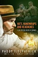 Hats, Handwraps and Headaches: A Life on the Inside of Boxing (Hardback)