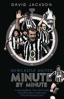 Newcastle United Minute by Minute: The Magpies' Most Historic Moments (Hardback)