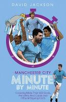 Manchester City Minute By Minute: Covering More Than 500 Goals, Penalties, Red Cards and Other Intriguing Facts (Hardback)