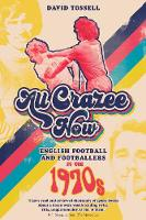 All Crazee Now: English Football and Footballers in the 1970s (Hardback)