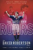 Quiet Man Roars, the: The David Robertson Story (Hardback)