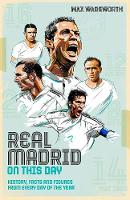 Real Madrid On This Day: History, Facts & Figures from Every Day of the Year (Hardback)