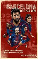 FC Barcelona On This Day: History, Facts & Figures from Every Day of the Year (Hardback)