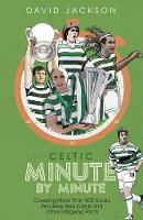Celtic Minute by Minute: Covering More Than 500 Goals, Penalties, Red Cards and Other Intriguing Facts (Hardback)