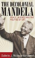 The Decolonial Mandela: Peace, Justice and the Politics of Life (Hardback)