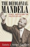 The Decolonial Mandela: Peace, Justice and the Politics of Life (Paperback)
