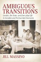 Ambiguous Transitions: Gender, the State, and Everyday Life in Socialist and Postsocialist Romania (Hardback)