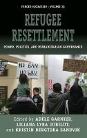 Refugee Resettlement: Power, Politics, and Humanitarian Governance - Forced Migration 38 (Hardback)