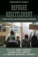 Refugee Resettlement: Power, Politics, and Humanitarian Governance - Forced Migration 38 (Paperback)