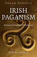 Pagan Portals - Irish Paganism - Reconstructing Irish Polytheism (Paperback)