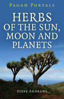 Pagan Portals - Herbs of the Sun, Moon and Planets (Paperback)