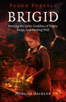 Pagan Portals - Brigid - Meeting the Celtic Goddess of Poetry, Forge, and Healing Well (Paperback)