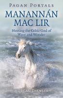 Pagan Portals - ManannA!n mac Lir - Meeting the Celtic God of Wave and Wonder (Paperback)
