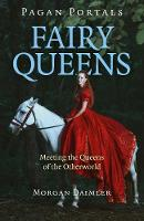 Pagan Portals - Fairy Queens - Meeting the Queens of the Otherworld (Paperback)