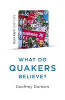 Quaker Quicks - What Do Quakers Believe? - A religion of everyday life (Paperback)