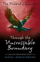 Firebird Chronicles, The: Through the Uncrossable Boundary (Paperback)