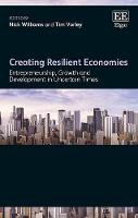 Creating Resilient Economies: Entrepreneurship, Growth and Development in Uncertain Times (Hardback)