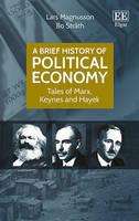 A Brief History of Political Economy: Tales of Marx, Keynes and Hayek (Hardback)