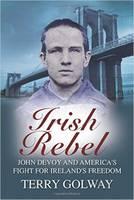 Irish Rebel: John Devoy & America's Fight for Ireland's Freedom (Paperback)