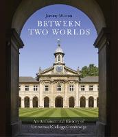 Between Two Worlds: An Architectural History of Emmanuel College, Cambridge (Hardback)