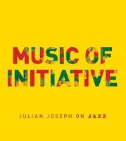 Music of Initiative: Julian Joseph on Jazz (Paperback)