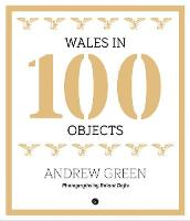 Wales in 100 Objects (Hardback)