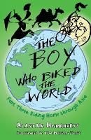 The Boy Who Biked the World Part Three: Riding Home Through Asia - The Boy Who Biked the World 3 (Paperback)