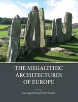 The Megalithic Architectures of Europe (Hardback)