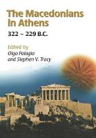 The Macedonians in Athens, 322-229 B.C.: Proceedings of an International Conference held at the University of Athens, May 24-26, 2001 (Paperback)