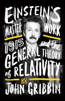 Einstein's Masterwork: 1915 and the General Theory of Relativity (Paperback)