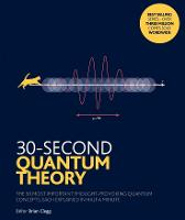 30-Second Quantum Theory: The 50 most thought-provoking quantum concepts, each explained in half a minute - 30-Second (Paperback)