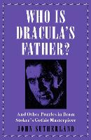 Who Is Dracula's Father?: And Other Puzzles in Bram Stoker's Gothic Masterpiece (Paperback)