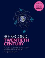 30-Second Twentieth Century: The 50 most significant ideas and events, each explained in half a minute - 30-Second (Paperback)