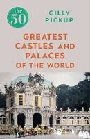 The 50 Greatest Castles and Palaces of the World - The 50 (Paperback)