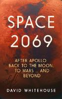 Space 2069: After Apollo: Back to the Moon, to Mars, and Beyond (Paperback)