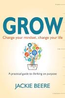 GROW: Change your mindset, change your life - a practical guide to thinking on purpose (Paperback)