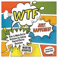 WTF Just Happened?: How to Make Better Decisions by Asking Yourself Better Questions (Paperback)