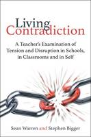 Living Contradiction: A Teacher's Examination of Tension and Disruption in Schools, in Classrooms and in Self (Paperback)