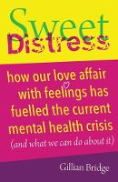 Sweet Distress: How our love affair with feelings has fuelled the current mental health crisis (and what we can do about it) (Paperback)