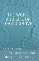 The Work and Life of David Grove: Clean Language and Emergent Knowledge (Paperback)