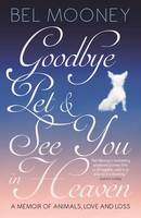 Goodbye Pet, and See You in Heaven: A Memoir of Animals, Love and Loss (Paperback)