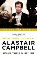 Alastair Campbell Diaries: Volume 7: From Crash to Defeat, 2007-2010 - Alastair Campbell's Diaries 7 (Hardback)