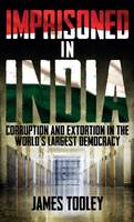 Imprisoned in India: Corruption and Wrongful Imprisonment in the World's Largest Democracy (Hardback)