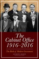 The Cabinet Office 1916-2016: The Birth of Modern Government (Hardback)