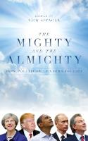 The Mighty and The Almighty: How Political Leaders Do God (Hardback)