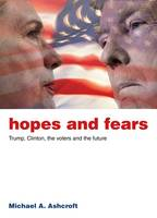 Hopes and Fears: Trump, Clinton, the Voters and the Future (Paperback)