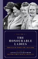 The Honourable Ladies: Volume I: Profiles of Women MPS 1918-1996 (Hardback)