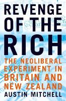 Revenge of the Rich: The Neoliberal Revolution in Britain and New Zealand (Paperback)